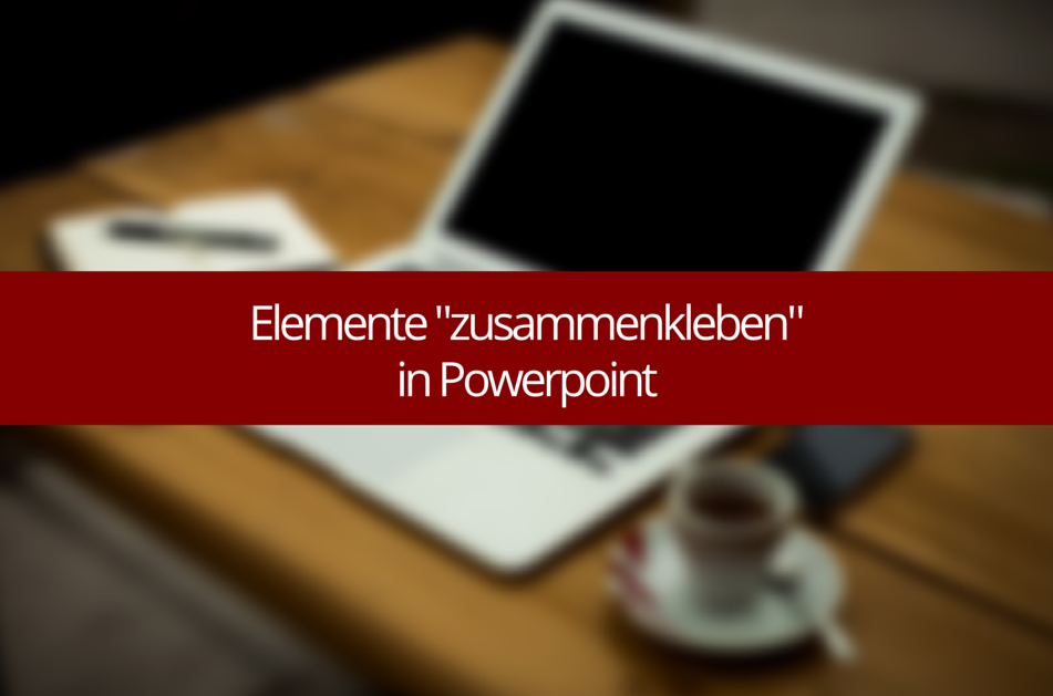 Elemente gruppieren in Powerpoint
