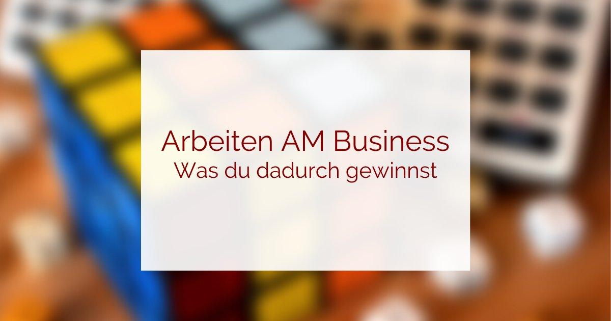Was bedeutet am Business arbeiten?