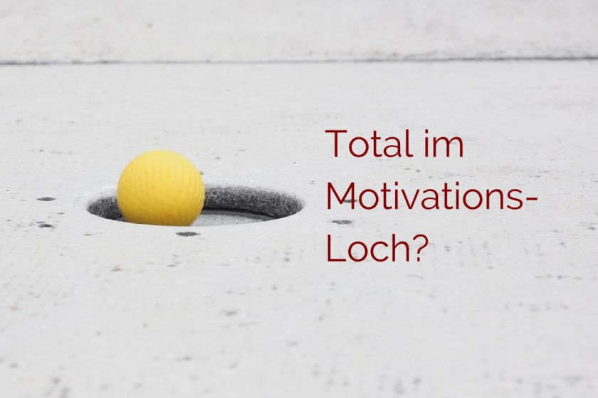 Total im Motivations-Loch?