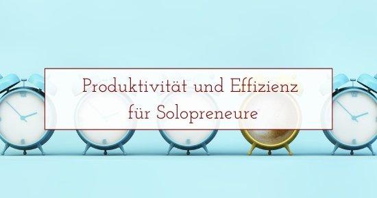 Produktivität und Effizienz für Solopreneure
