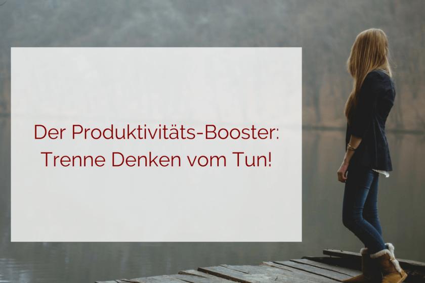 Produktivität - Trenne denken vom tun