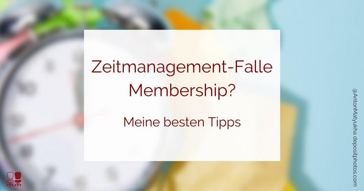 Zeitmanagement-Falle Membership - meine besten Tipps